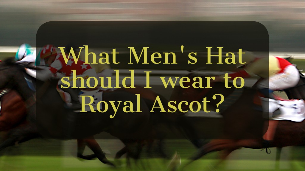 What Men's Hat should I wear to Royal Ascot?
